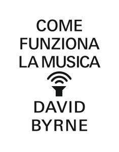 Come funziona la musica - David Byrne