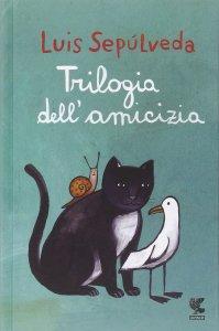 Trilogia dell'amicizia - Luis Sepúlveda