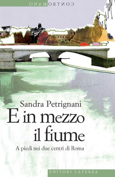 E in mezzo il fiume. A piedi nei due centri di Roma – Sandra Petrignani