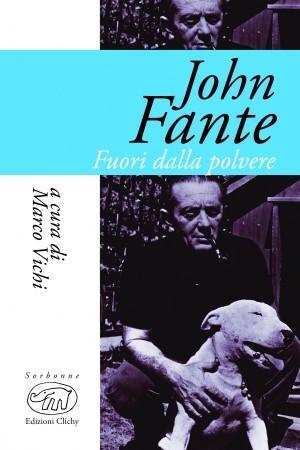 John Fante. Fuori dalla polvere – Marco Vichi