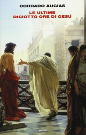 Le ultime diciotto ore di Gesù – Corrado Augias
