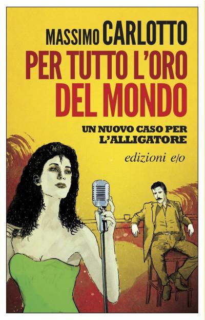 Per tutto l'oro del mondo – Massimo Carlotto