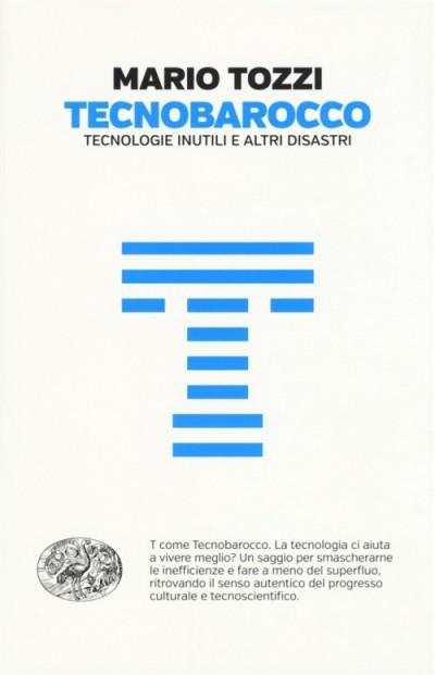 Tecnobarocco. Tecnologie inutili e altri disastri – Mario Tozzi
