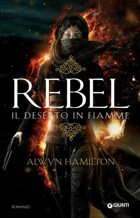 Rebel. Il deserto in fiamme – Alwyn Hamilton