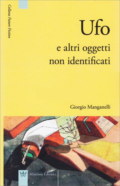 UFO e altri oggetti non identificati – Giorgio Manganelli