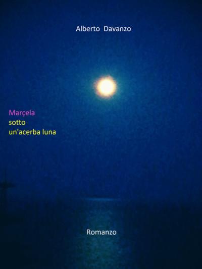 Marçela sotto un'acerba luna – Alberto Davanzo