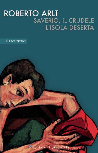 Saverio, il crudele / L'isola deserta – Roberto Arlt