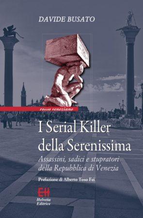 I Serial Killer della Serenissima – Davide Busato