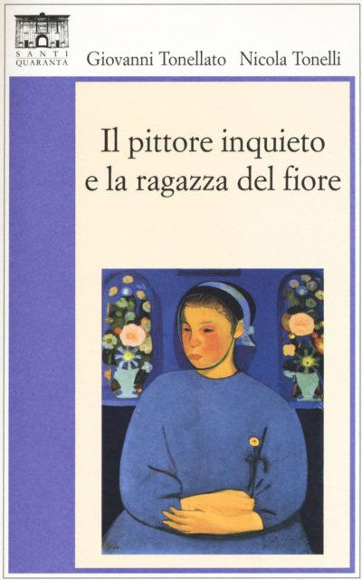 Il pittore inquieto e la ragazza del fiore – Giovanni Tonellato e Nicola Tonelli