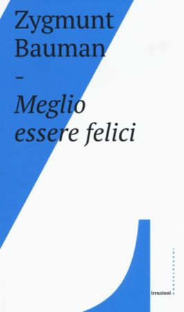 Meglio essere felici – Zygmunt Bauman