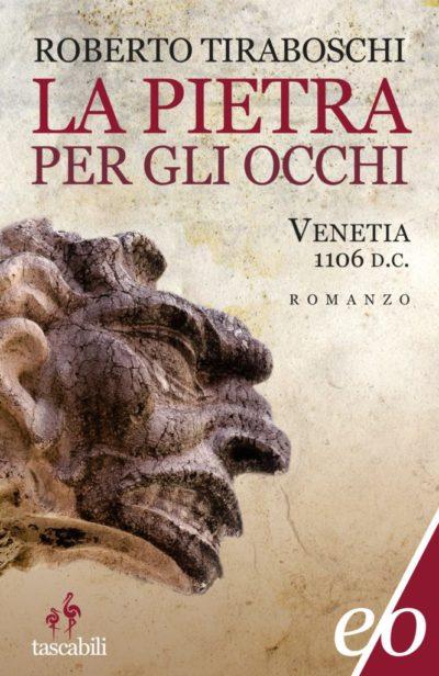 La pietra per gli occhi. Venetia 1106 d. C. – Roberto Tiraboschi