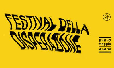 Festival della Disperazione – Andria, 5-7 Maggio 2017