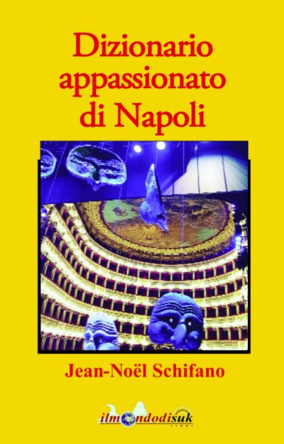 Dizionario appassionato di Napoli – Jean-Noël Schifano