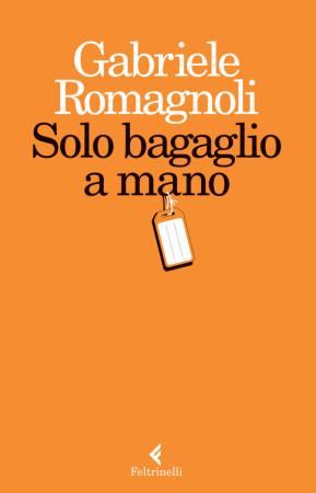 Solo bagaglio a mano – Gabriele Romagnoli