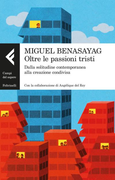 Oltre le passioni tristi – Miguel Benasayag