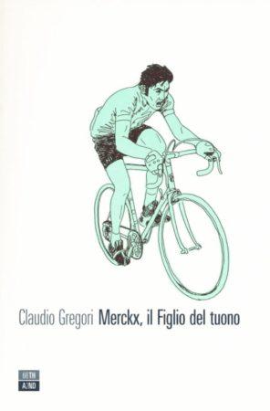 Merckx, il Figlio del tuono – Claudio Gregori