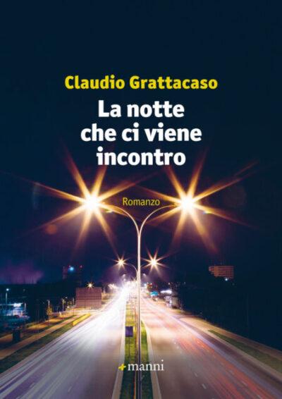 La notte che ci viene incontro – Claudio Grattacaso