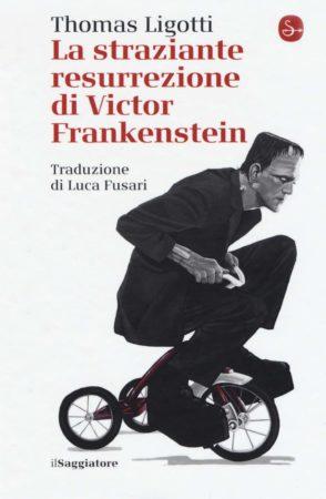 La straziante resurrezione di Victor Frankenstein – Thomas Ligotti