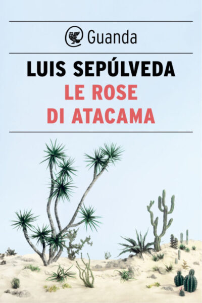 Le rose di Atacama – Luis Sepúlveda