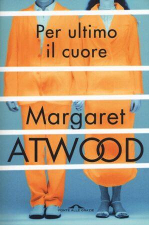 Per ultimo il cuore – Margaret Atwood