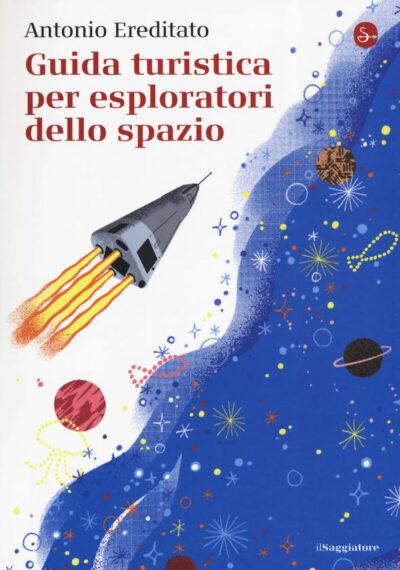 Guida turistica per esploratori dello spazio – Antonio Ereditato