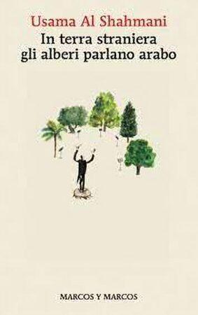 In terra straniera gli alberi parlano arabo – Usama Al Shahmani